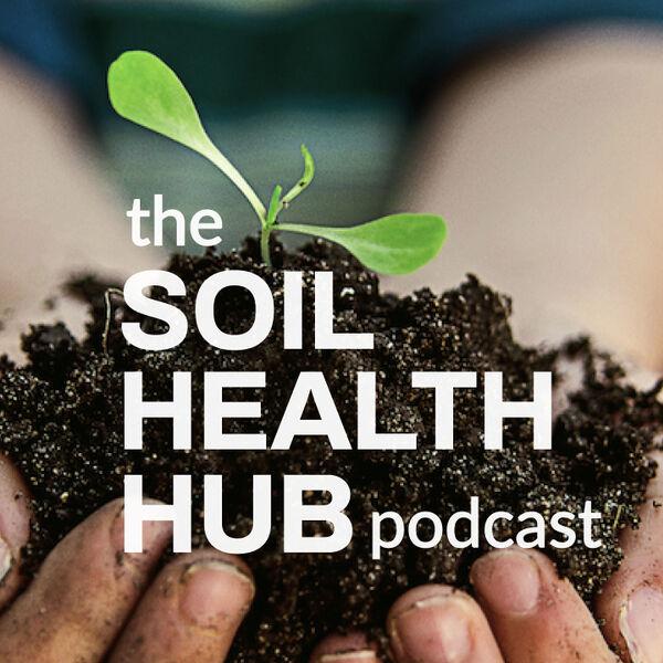 The Soil Health Hub Podcast Podcast Artwork Image