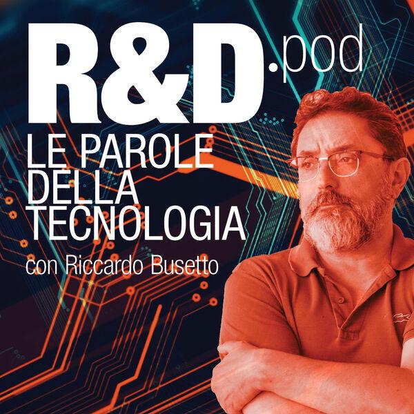 R&D.pod – Le parole della tecnologia – con Riccardo Busetto Podcast Artwork Image