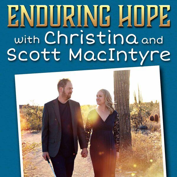 Enduring Hope with Christina and Scott MacIntyre Podcast Artwork Image
