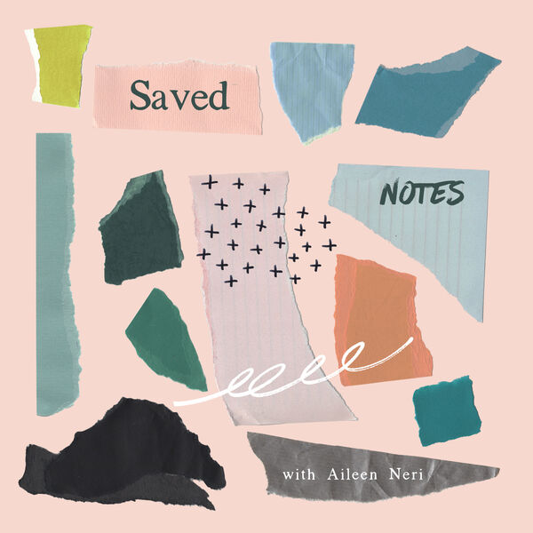 Saved Notes with Aileen Neri Podcast Artwork Image