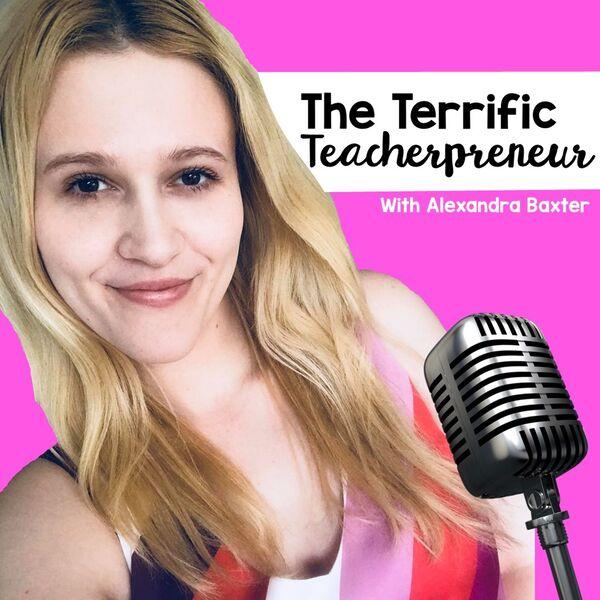 The Terrific Teacherpreneur Podcast Artwork Image