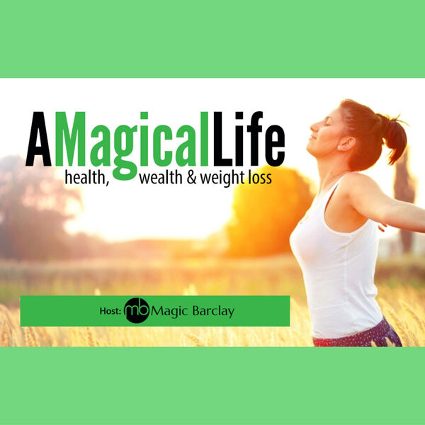 A Magical Life: Health, Wealth, and Weight Loss Podcast Artwork Image