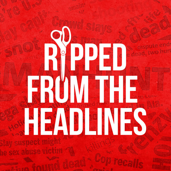 Ripped From The Headlines Podcast Artwork Image