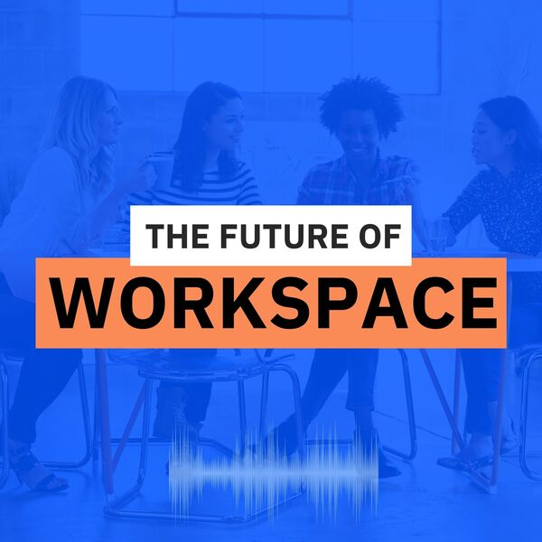 The Future Of Workspace Podcast Artwork Image