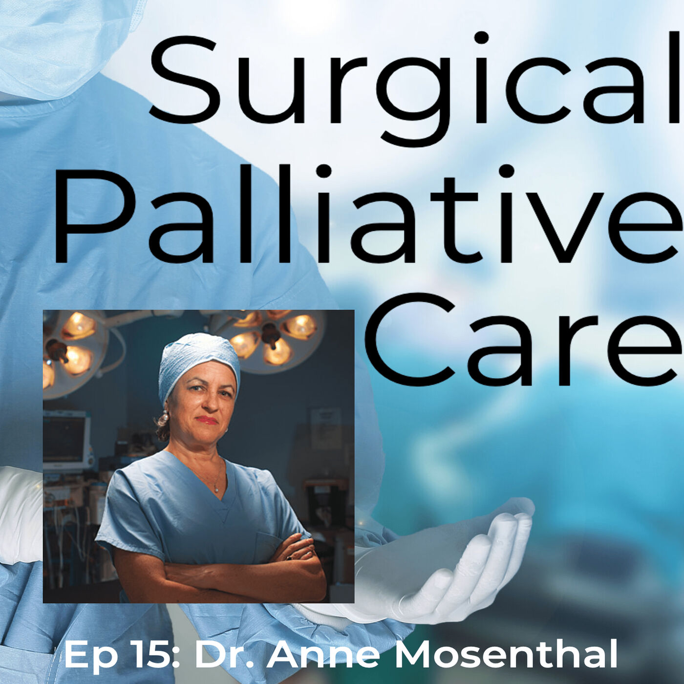 Dr. Anne Mosenthal:  The Mother of Surgical Palliative Care
