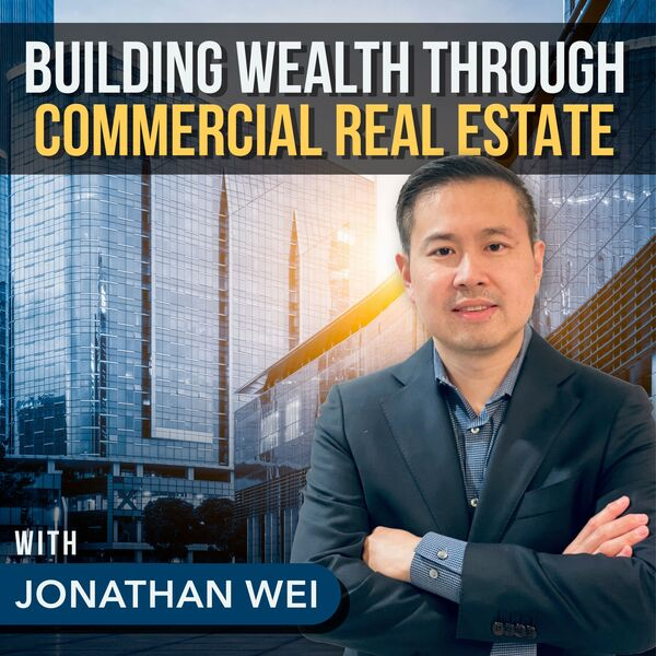 Building Wealth Through Commercial Real Estate  Podcast Artwork Image