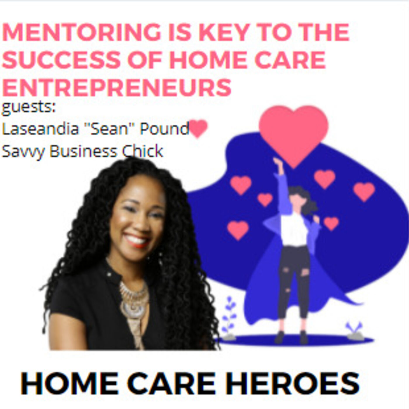 Mentoring is key to the success of Home Care Entrepreneurs (with Laseandia Pounds)