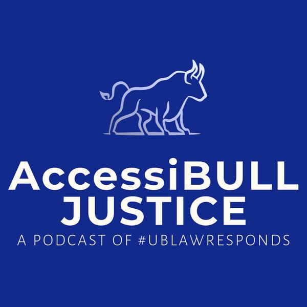 AccessiBULL Justice - A Podcast of #UBLawResponds Podcast Artwork Image