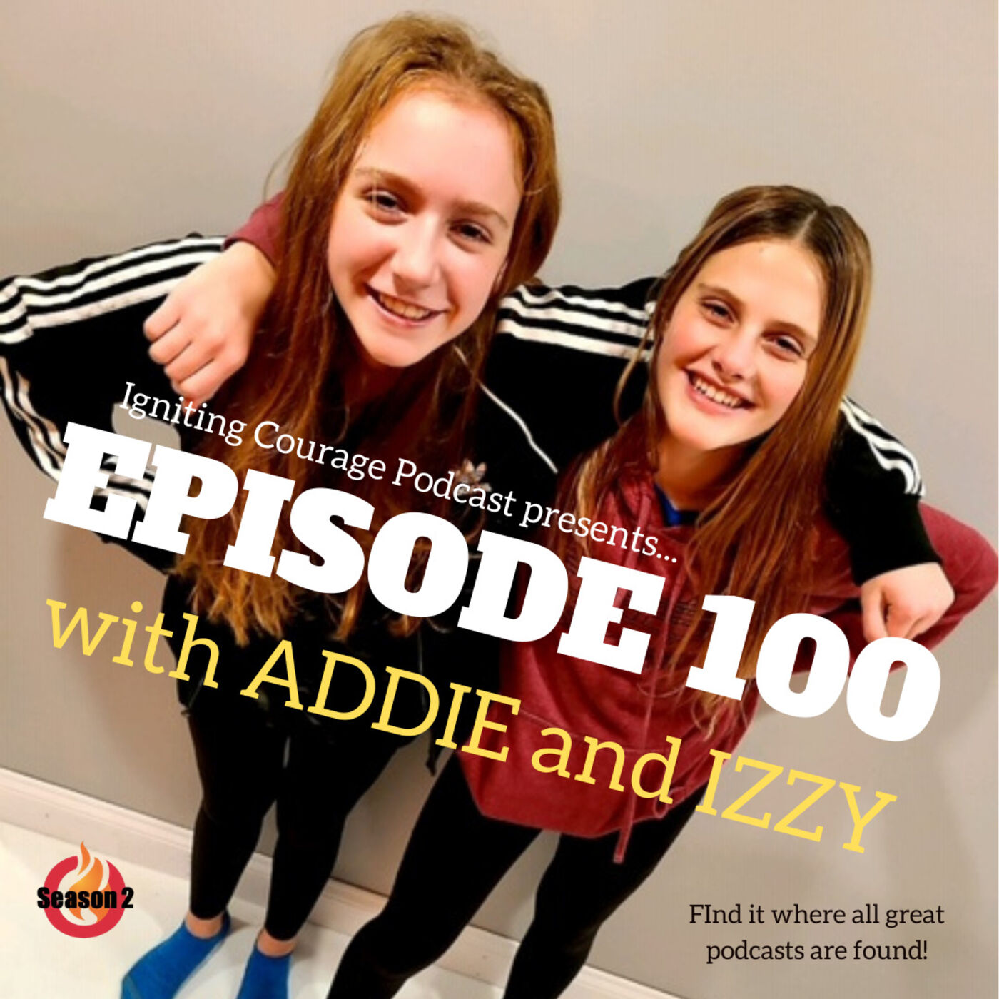 IGNITING COURAGE Podcast Episode 100: Addie and Izzy, Perspectives from The Yoots