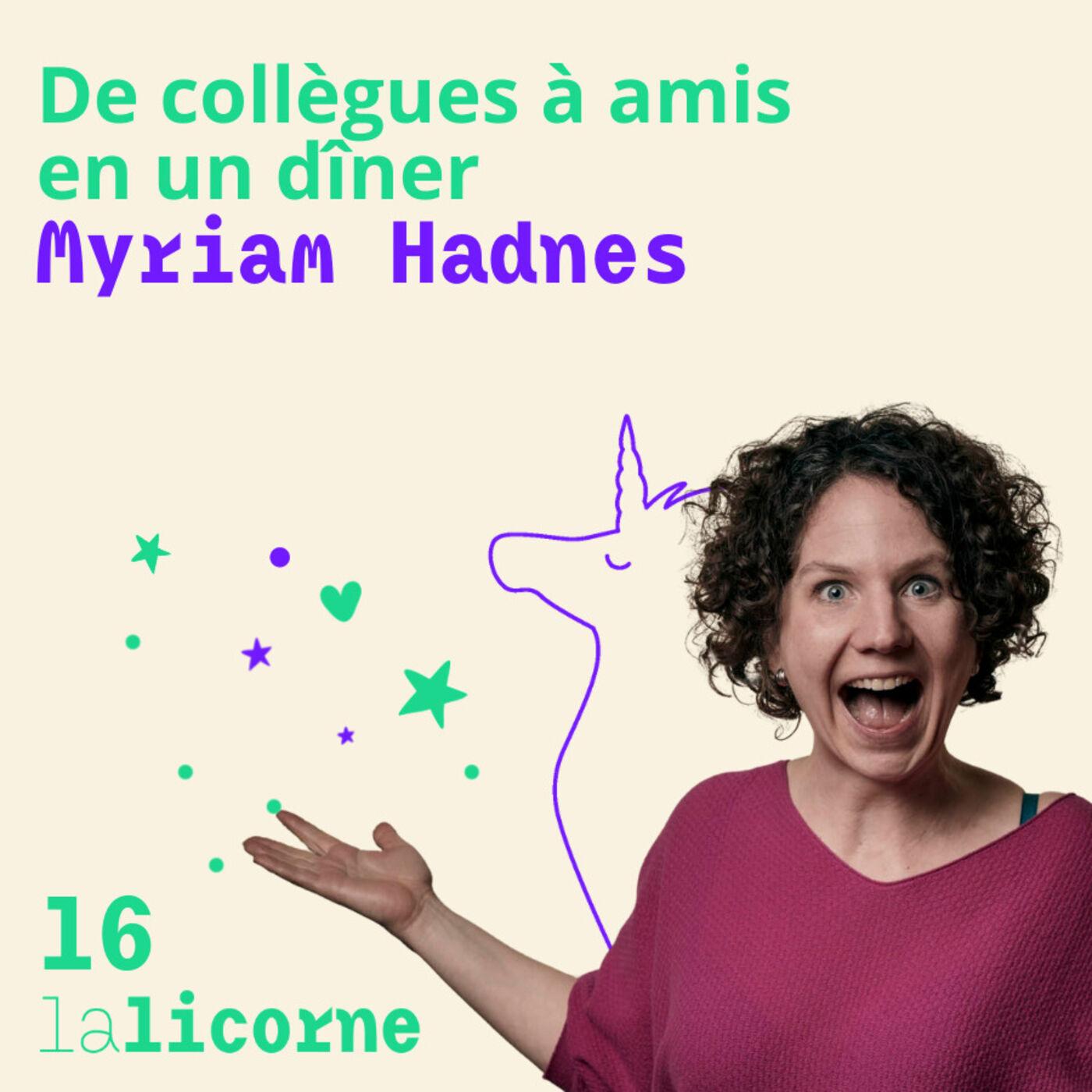 Episode 16 🃏 Myriam Hadnes - De collègues à amis en un dîner