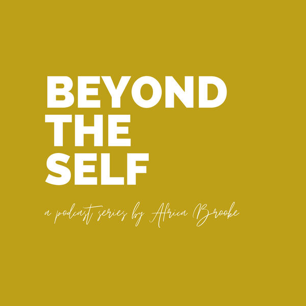 Beyond the Self with Africa Brooke Podcast Artwork Image