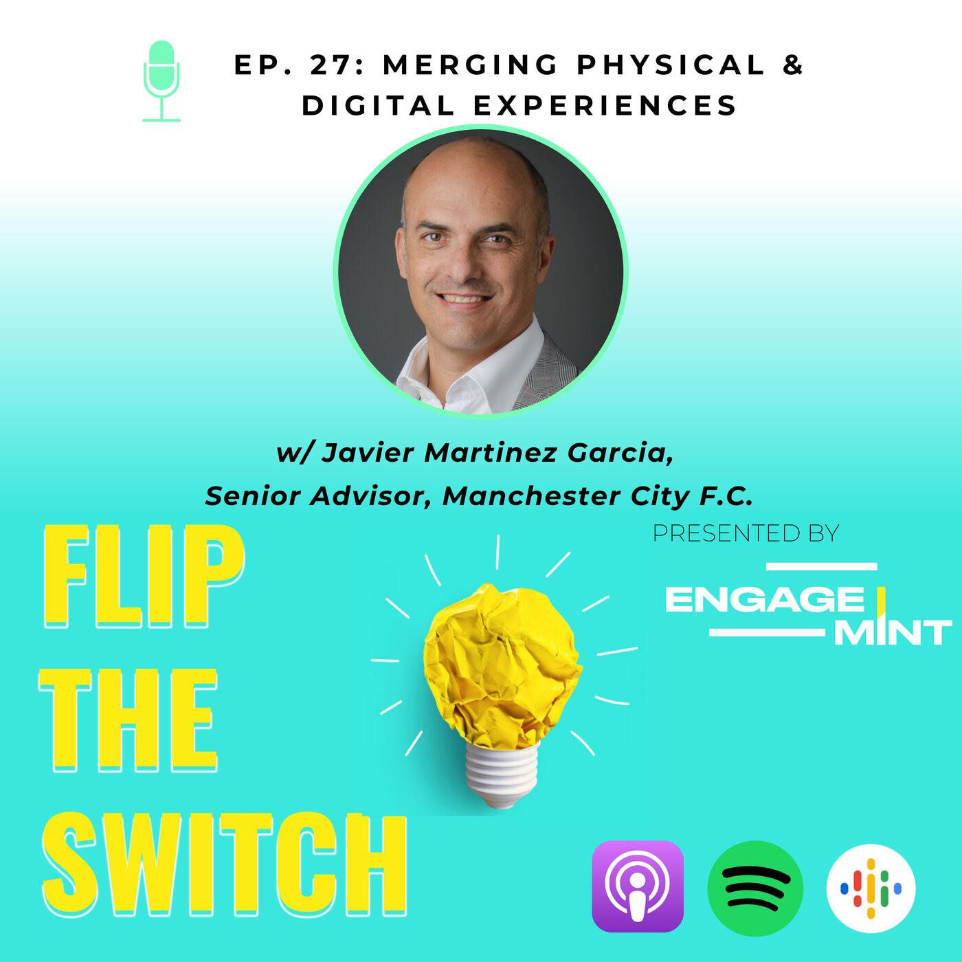 Merging Physical & Digital Worlds w/ Javier Martinez Garcia