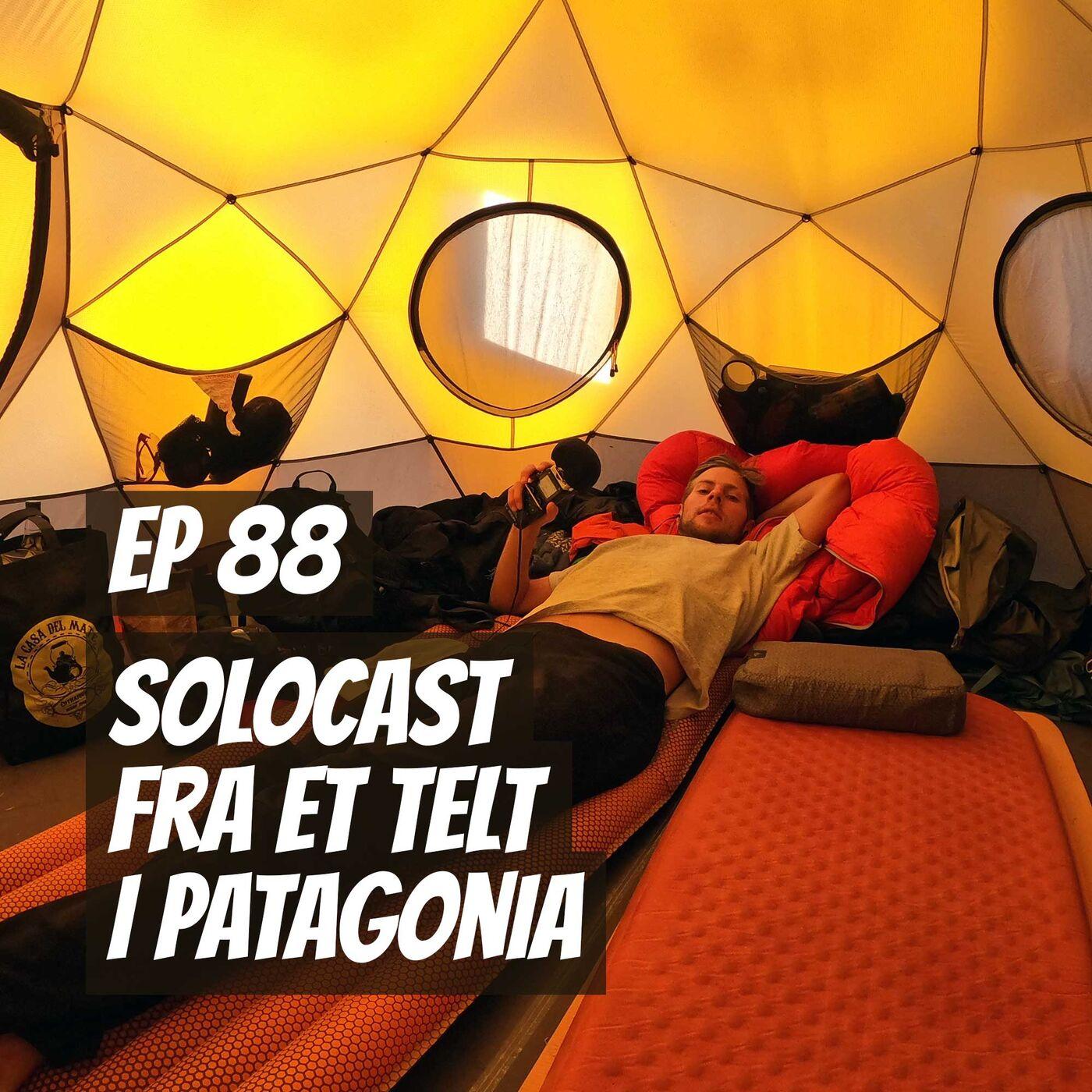 #88 - Solocast fra et telt i Patagonia | Faceplant på Gran Canaria og status fra programlederen i Sør-Amerika
