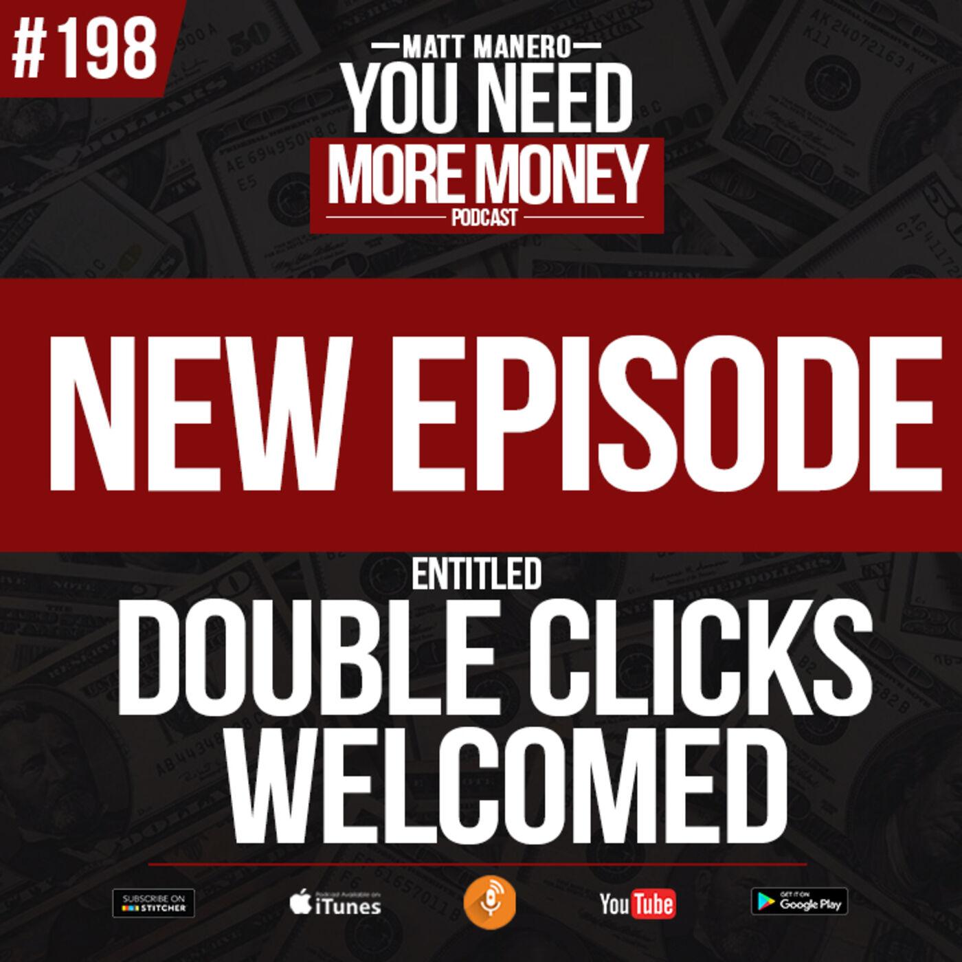 Episode #198 DOUBLE CLICKS WELCOMED with Matt Manero