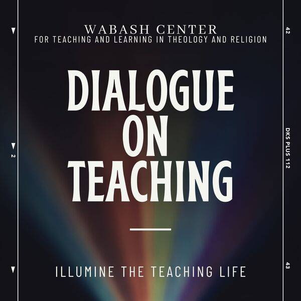 The Wabash Center's Dialogue On Teaching Podcast Artwork Image