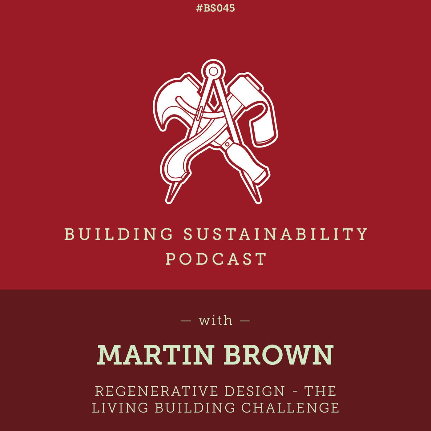 Regenerative Design - The Living Building Challenge - Martin Brown - BS045