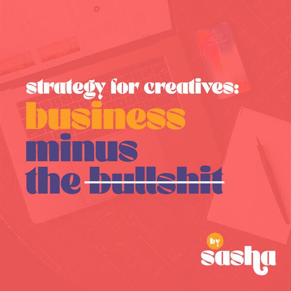 Strategy for Creatives: Business Minus the Bullshit Podcast Artwork Image