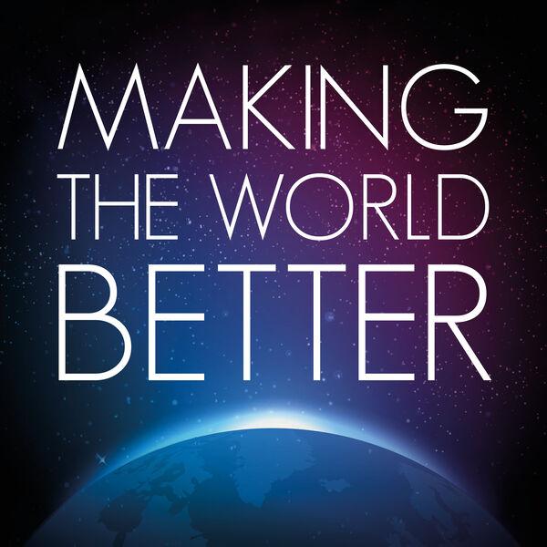 Making the world better  Podcast Artwork Image