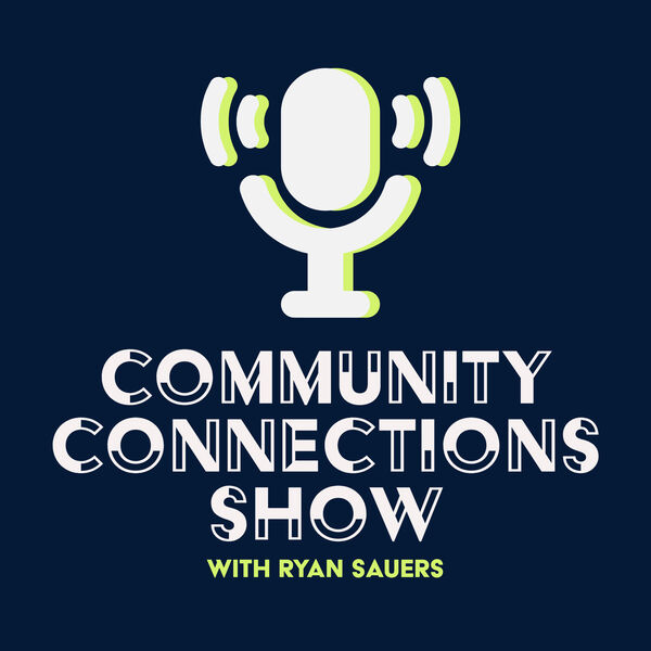 Community Connections with Ryan Sauers Podcast Artwork Image