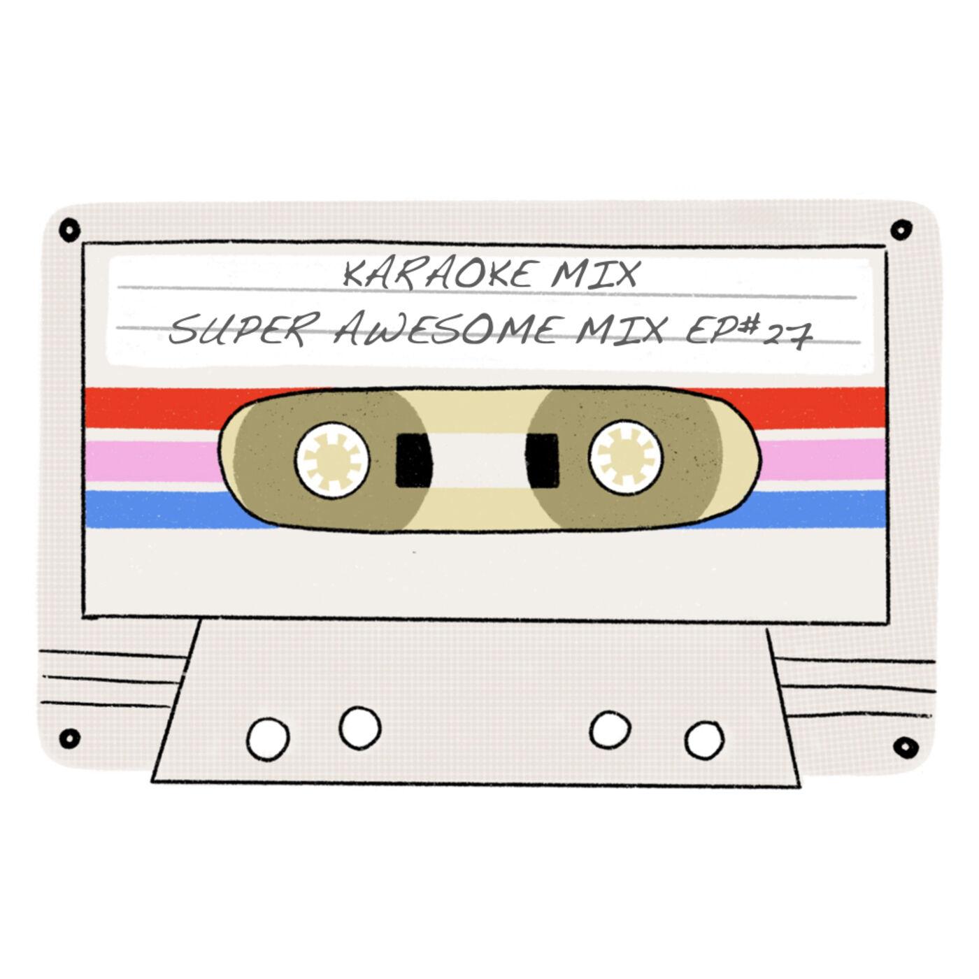 Mix Tape #27 - Super Awesome Karaoke Mix - Fav songs to sing Karaoke to!