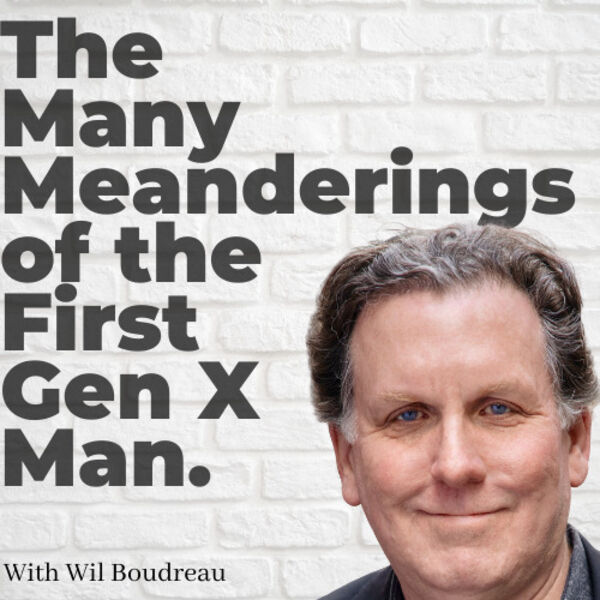 The Many Meanderings Of The First Gen X Man Podcast Artwork Image