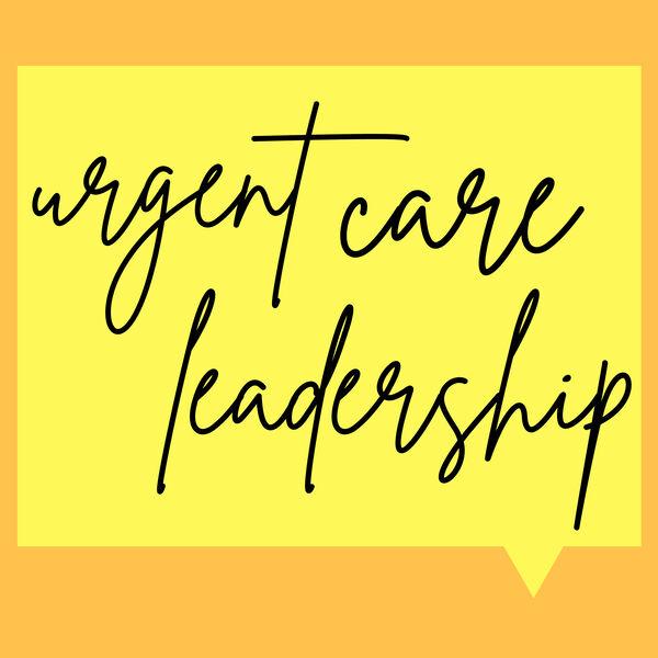 Urgent Care Leadership Podcast Artwork Image