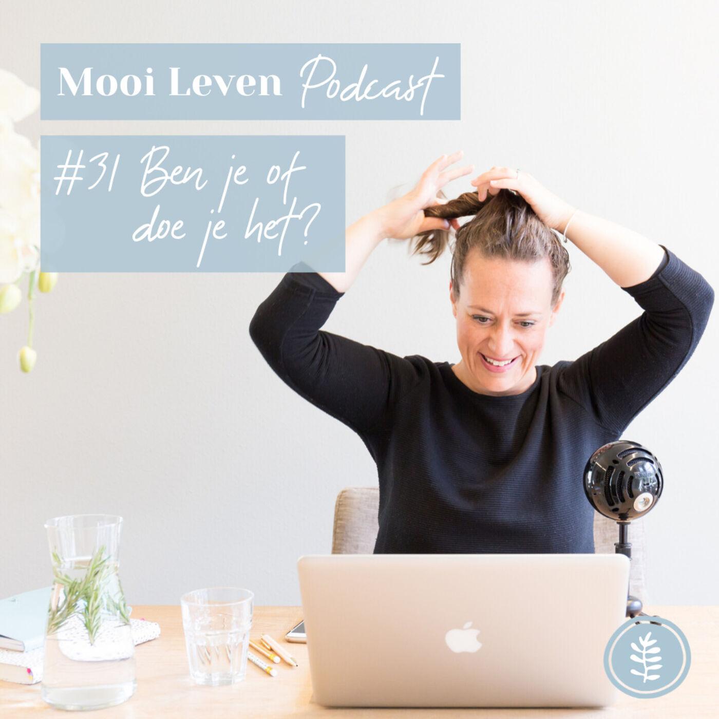 Mooi Leven Podcast #31 | Ben je het of doe je het?