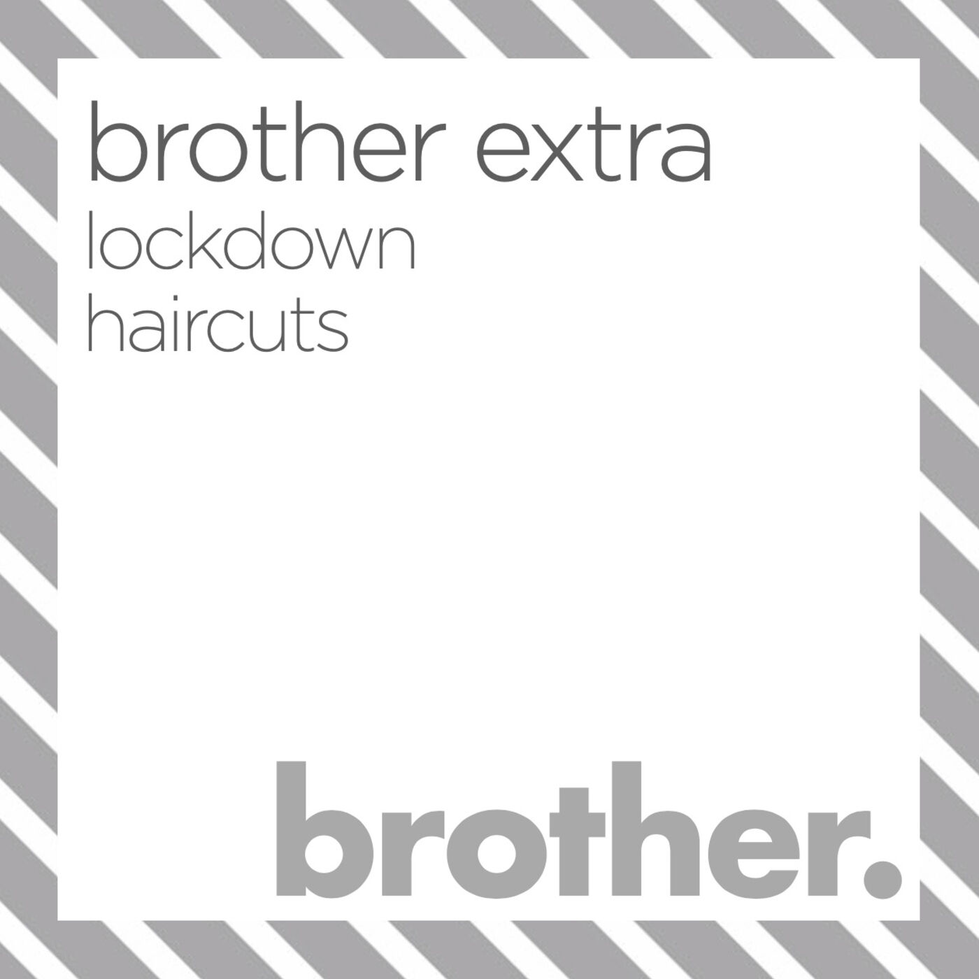 Brother Extra: Lockdown Haircuts