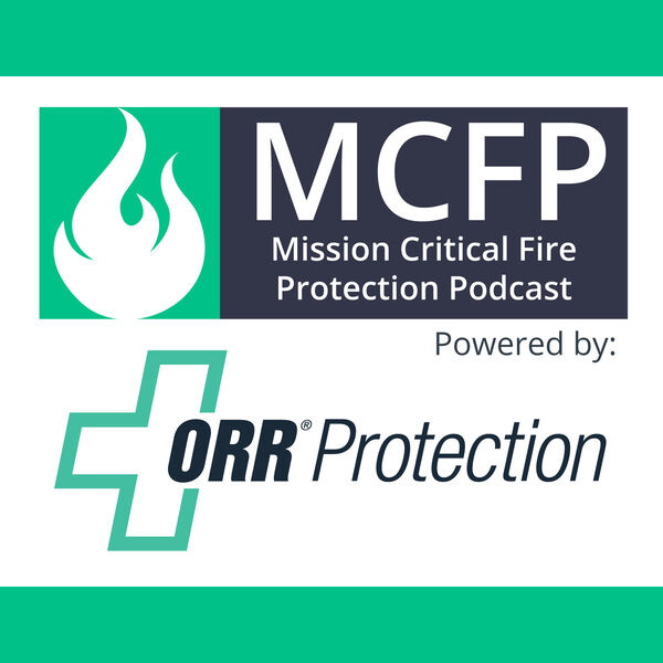 Mission Critical Fire Protection Podcast powered by ORR Protection Podcast Artwork Image