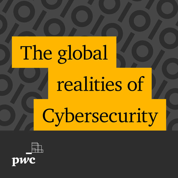 The global realities of Cybersecurity Podcast Artwork Image