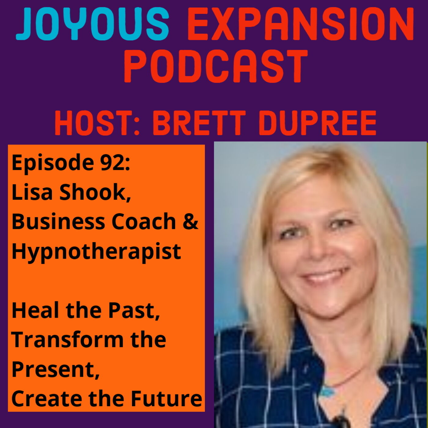 Joyous Expansion #92 - Lisa Shook - Heal the Past, Transform the Present, Create the Future