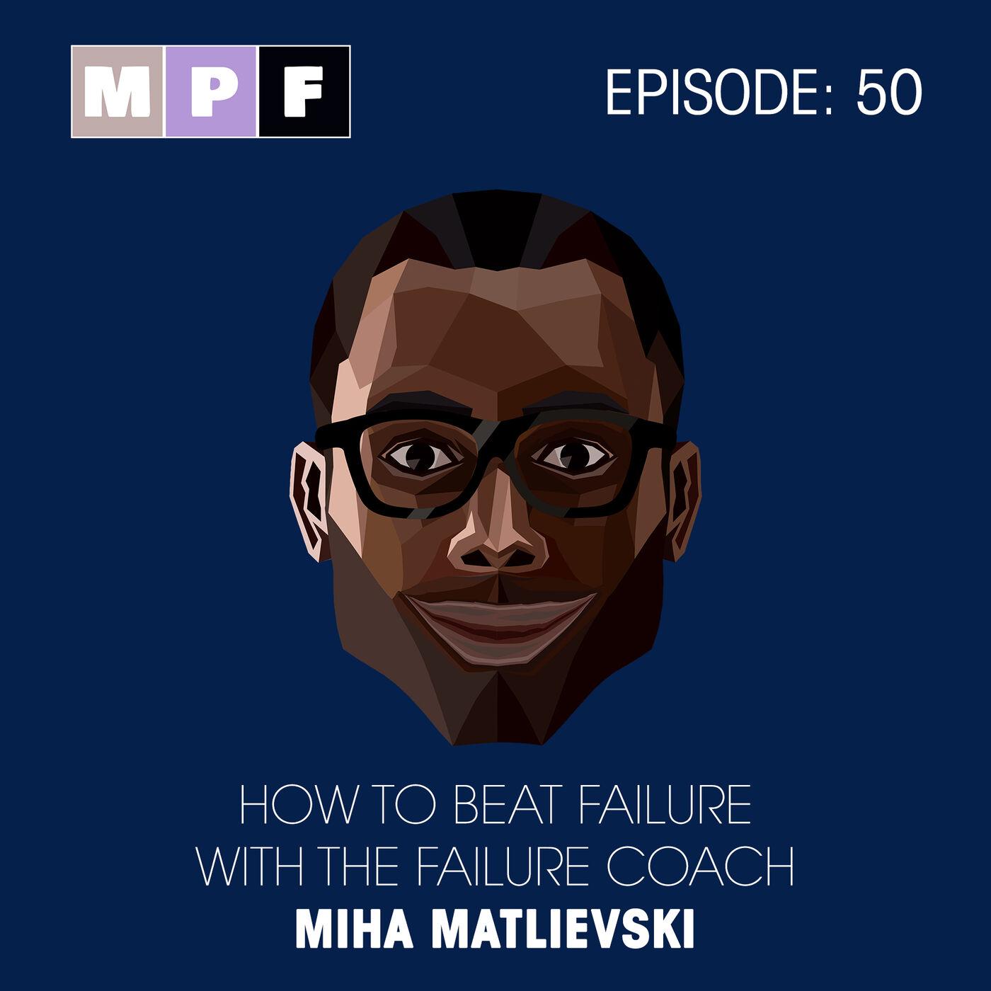 How to Beat Failure with the Failure Coach Miha Matlievski