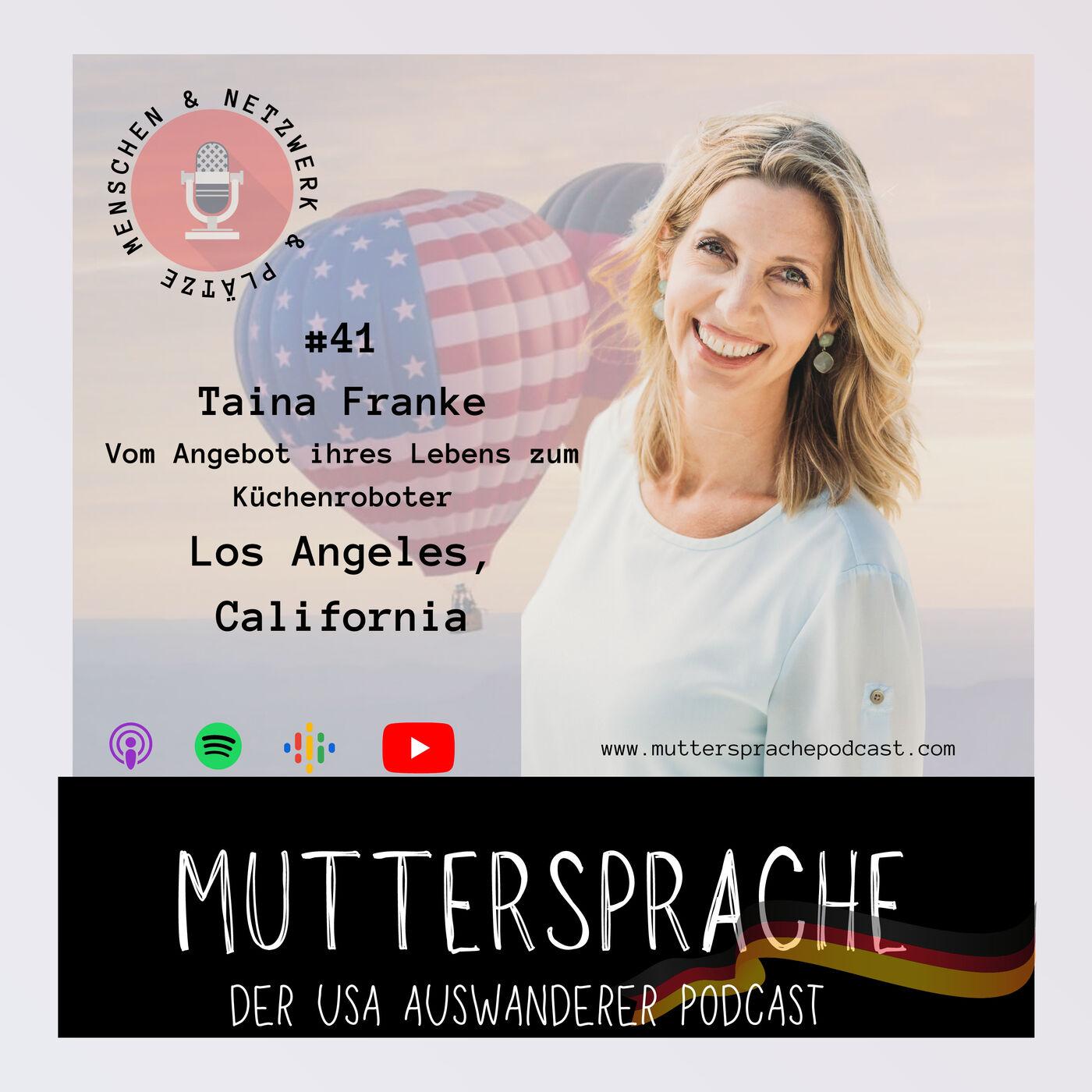 Folge 41: Vom Angebot Ihres Lebens zum Küchenroboter -  TAINA FRANKE - Los Angeles California