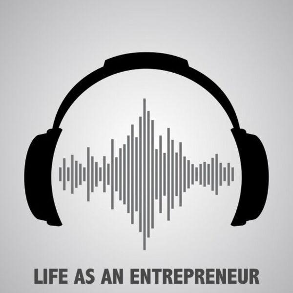 Life as an entrepreneur Podcast Artwork Image