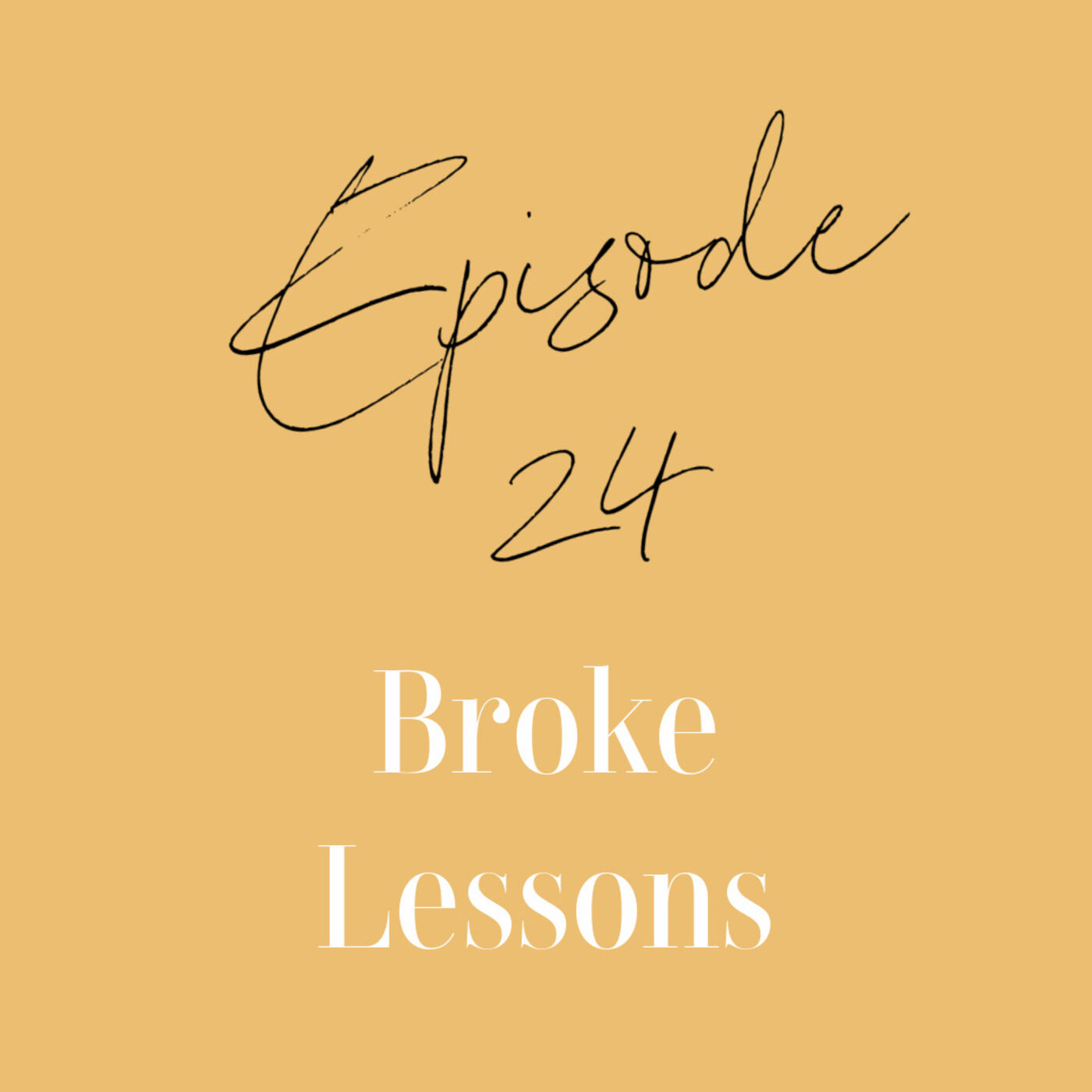 Episode 24: Broke Lessons