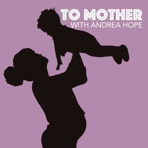 To Mother with Andrea Hope Podcast Artwork Image