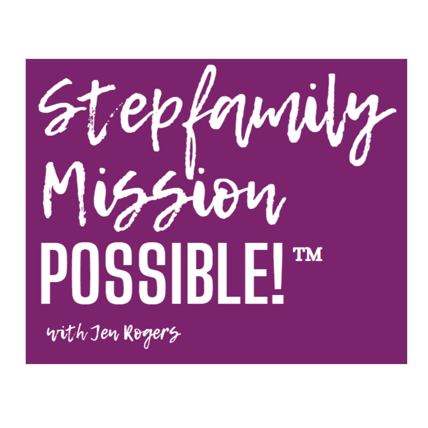 Stepfamily Mission POSSIBLE! | Featuring Jen Rogers #36