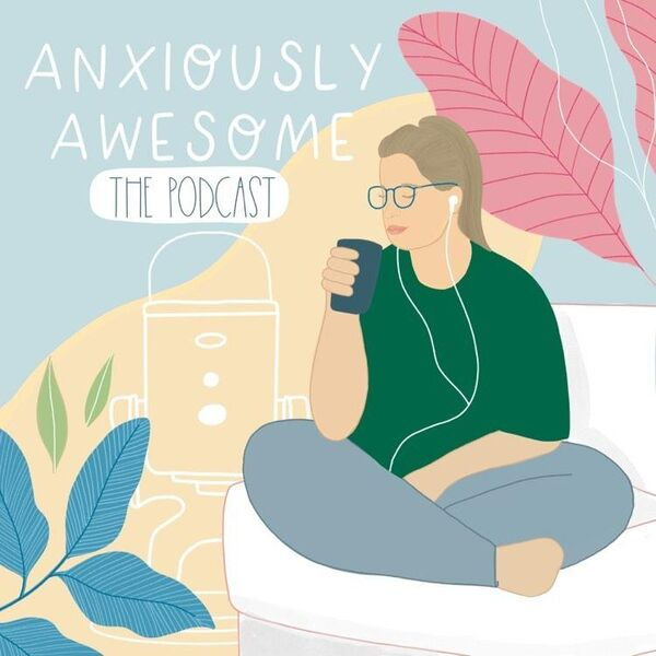 Anxiously Awesome  Podcast Artwork Image