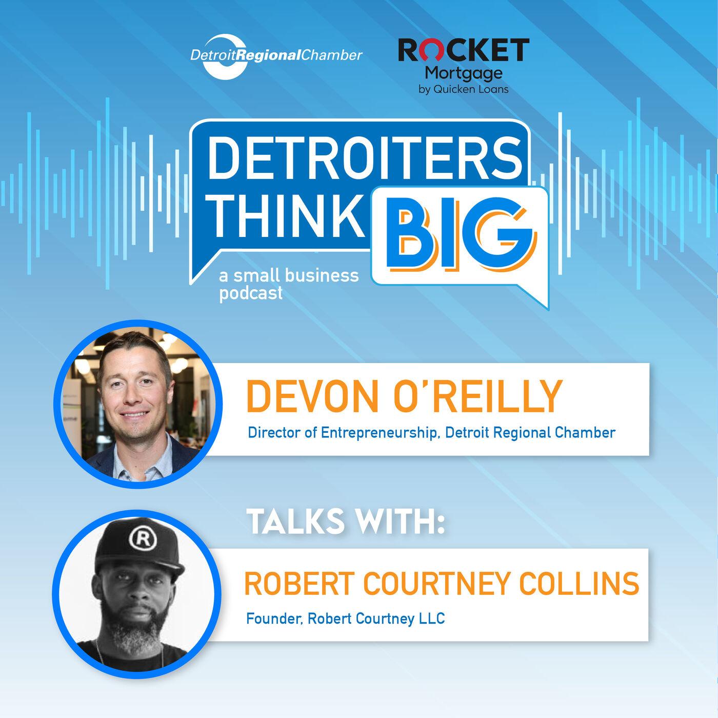 Detroiters Think Big: A Small Business Podcast | Robert Courtney Collins, Robert Courtney LLC