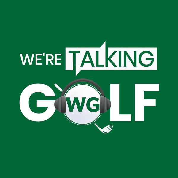 We're Talking Golf  Podcast Artwork Image