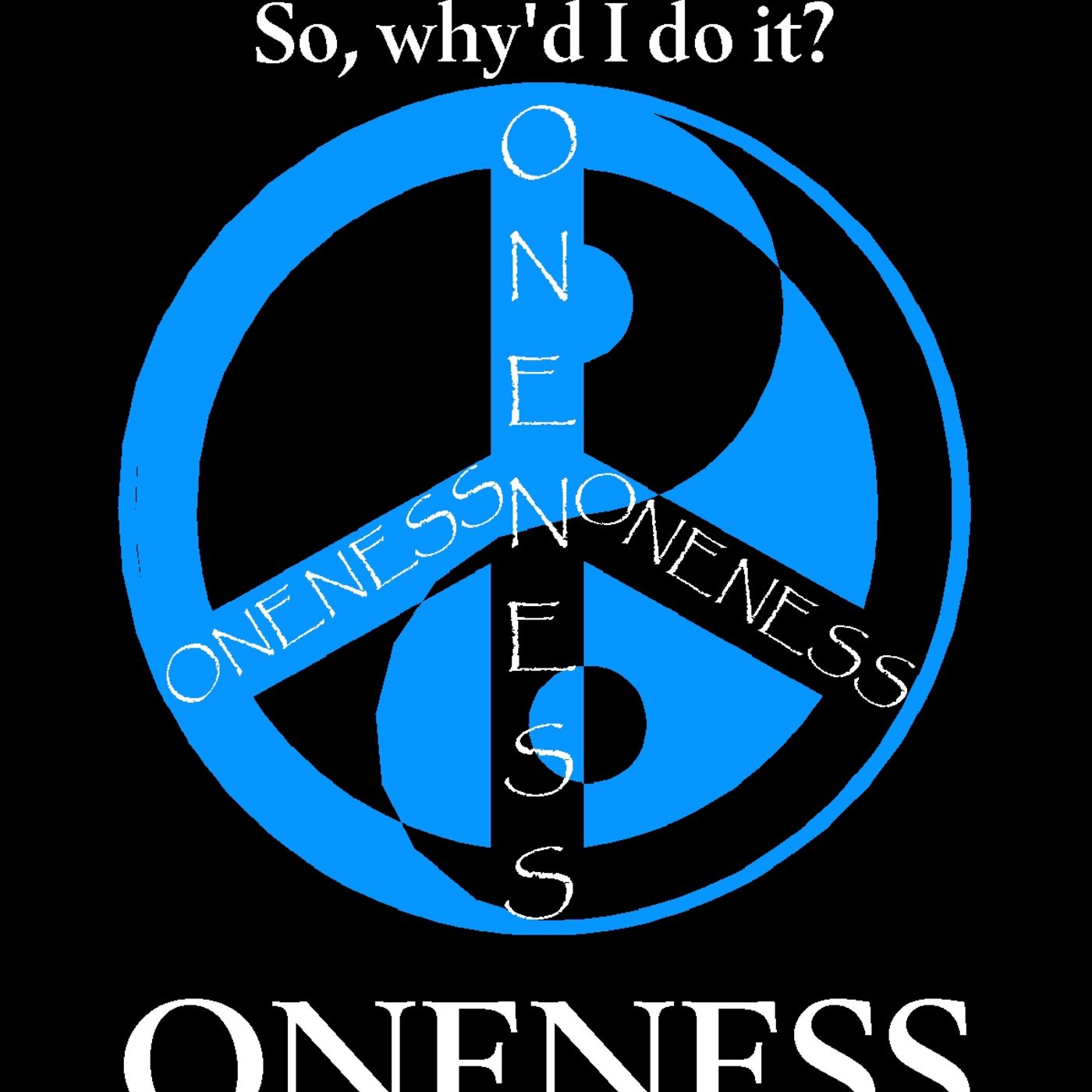Episode #8: A Guide for Oneness, so why'd I do it?