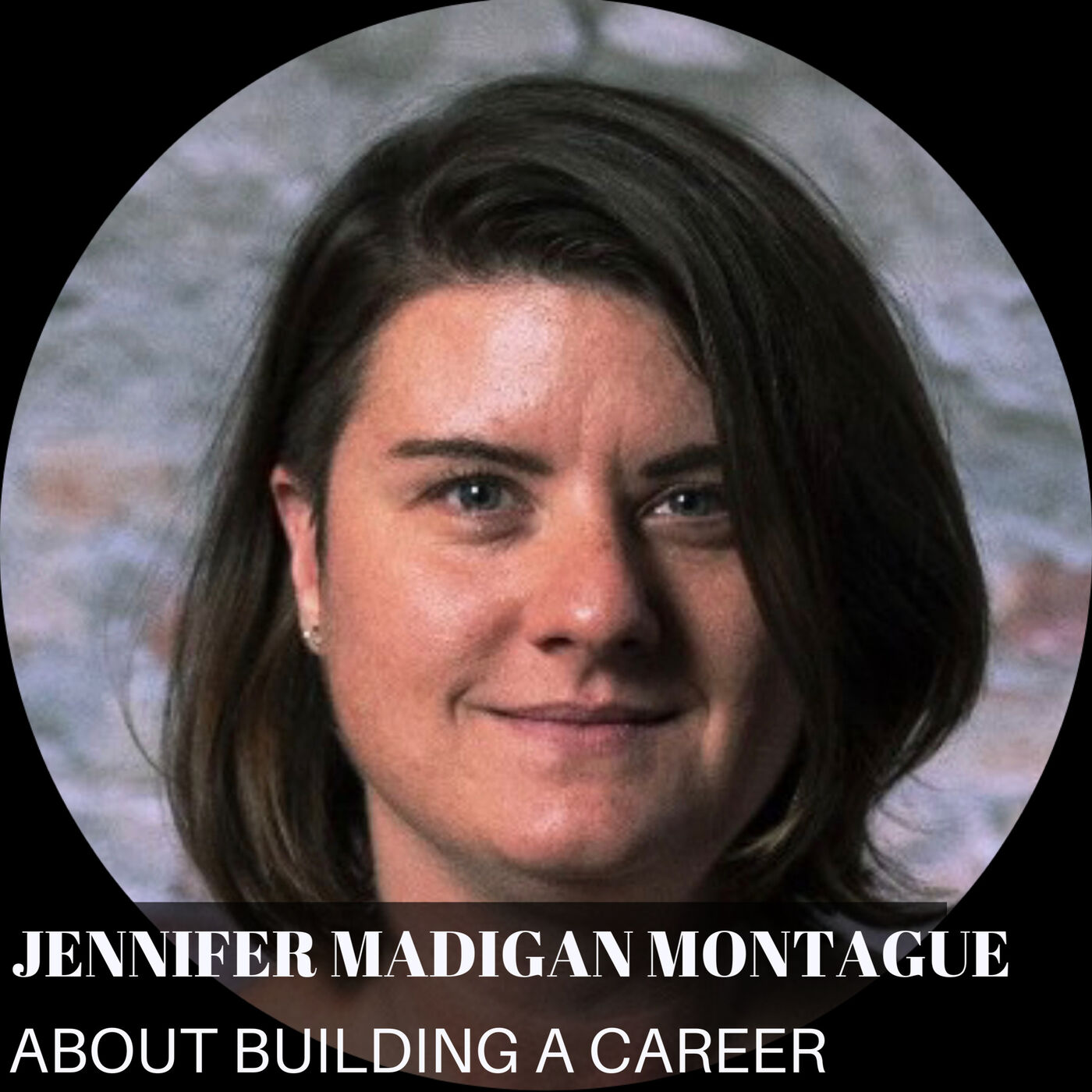 About building a career with Jennifer Madigan Montague