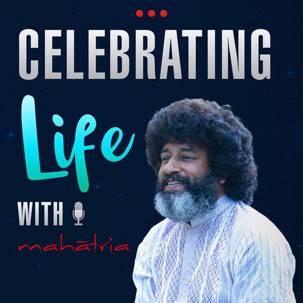 Celebrating Life With Mahatria Podcast Artwork Image