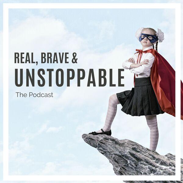 Real, Brave & Unstoppable Podcast Artwork Image