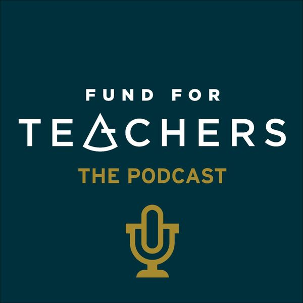 Fund for Teachers - The Podcast Podcast Artwork Image