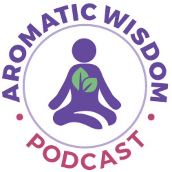 Aromatic Wisdom Podcast with Liz Fulcher, The Voice of Aromatherapy Podcast Artwork Image