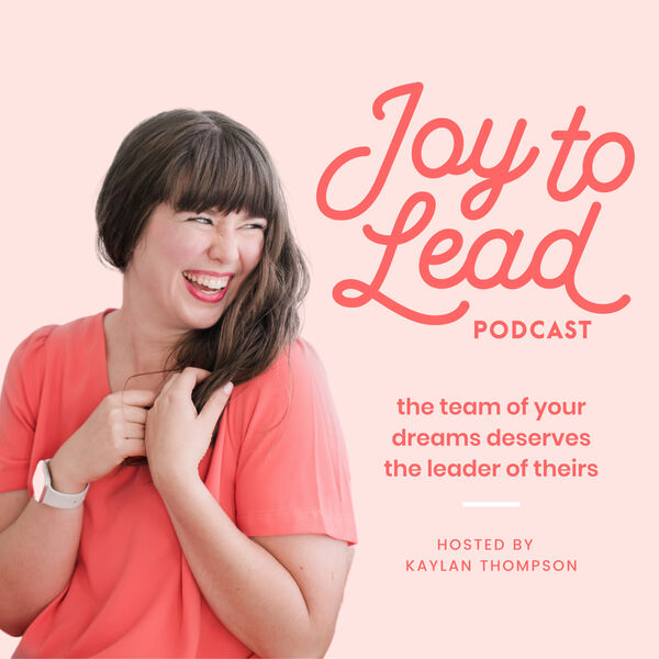 The Joy to Lead Podcast Podcast Artwork Image