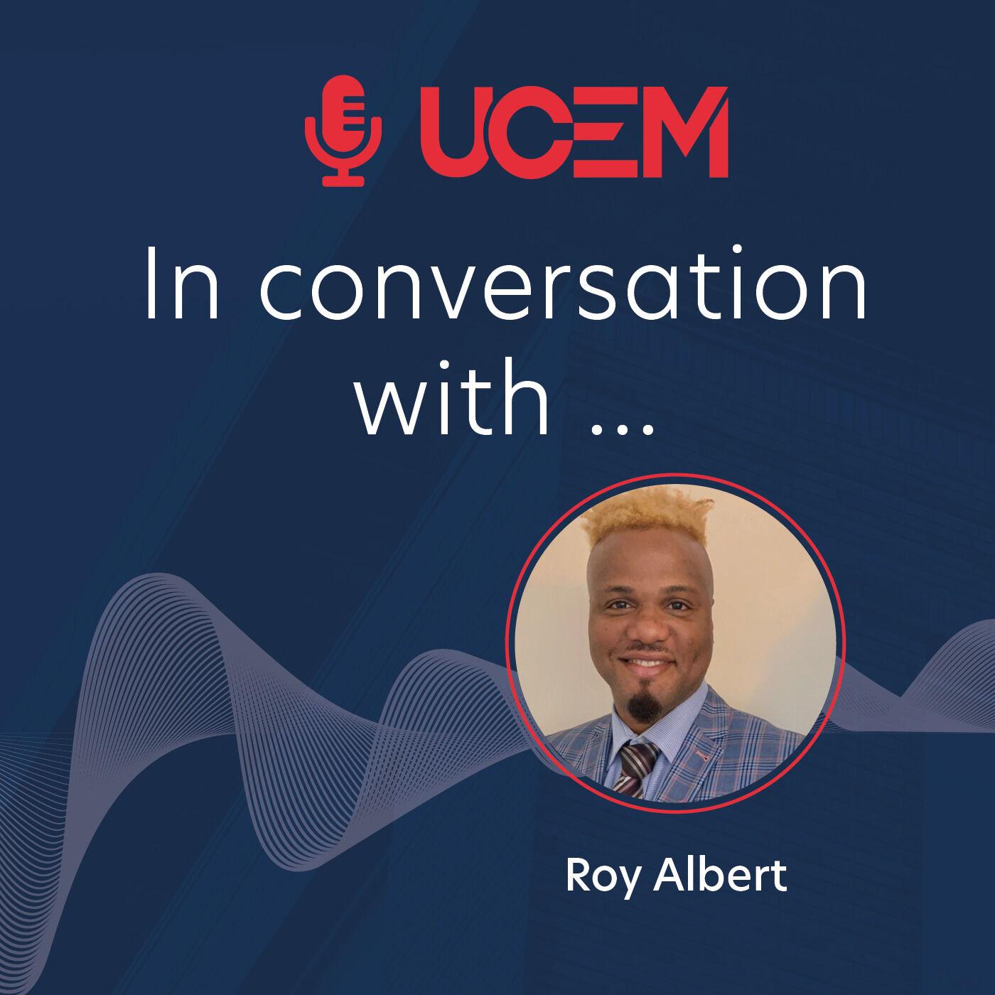 UCEM in conversation with... Roy Albert - Episode 7