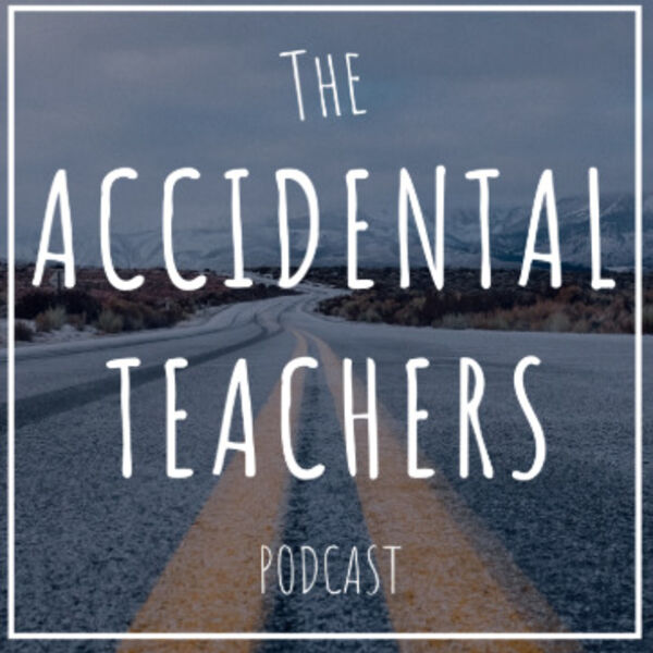 The Accidental Teachers Podcast Artwork Image