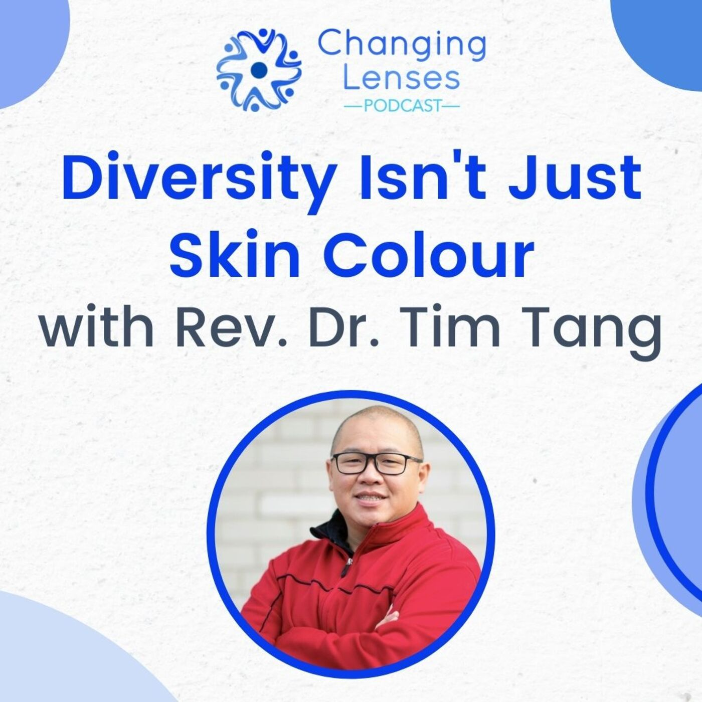Ep09: Diversity Isn't Just Skin Colour, with Rev. Dr. Timothy Tang